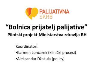 """""""Bolnica prijatelj palijative"""" Pilotski projekt Ministarstva zdravlja RH"""