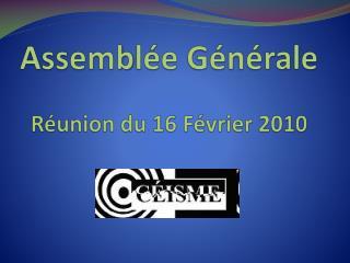 Assem b lée Générale Réunion du 16 Février 2010