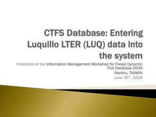 CTFS Database: Entering  Luquillo  LTER (LUQ) data into the system