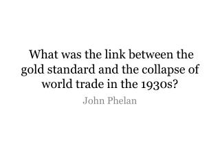 What was the link between the gold standard and the collapse of world trade in the  1930s?