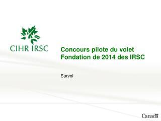 Concours pilote du volet Fondation de 2014 des IRSC