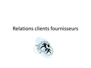 Relations clients fournisseurs