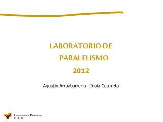 LABORATORIO DE PARALELISMO 2012 Agustin Arruabarrena  - Idoia  Cearreta