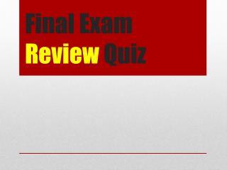 Final Exam Review Quiz
