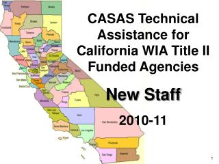 CASAS Technical Assistance for California WIA Title II Funded Agencies New Staff 2010-11