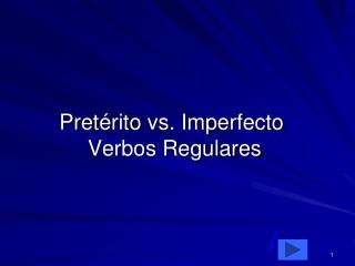 Pret �rito  vs. Imperfecto  Verbos Regulares