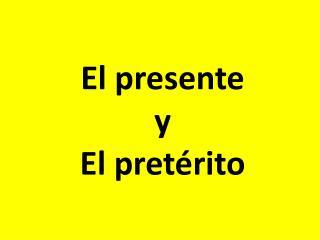 El  presente y  El  pretérito