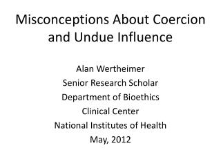 Misconceptions About Coercion and Undue Influence