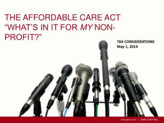 The Affordable Care Act �What�s in it for  my  Non-Profit?�
