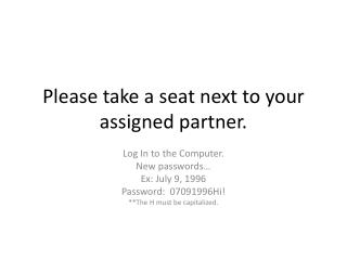 Please take a seat next to your assigned partner.