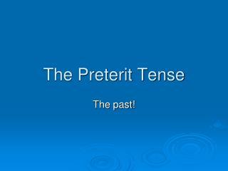 The Preterit Tense