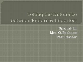 Telling the Difference  between Preterit & Imperfect