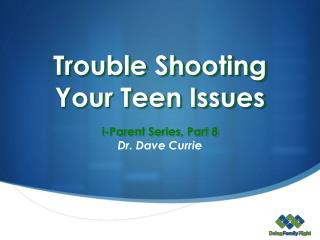 Trouble Shootin g  Your Teen Issues