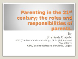 Parenting in the 21 st  century; the roles and responsibilities of parents.