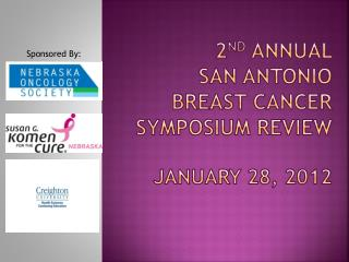 2 nd  annual  San Antonio  breast cancer  symposium review january  28, 2012