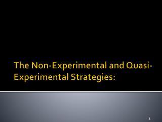 The Non-Experimental and Quasi- Experimental Strategies:
