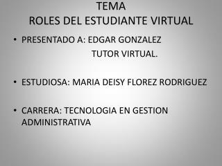 TEMA ROLES DEL ESTUDIANTE VIRTUAL