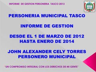 INFORME  DE GESTION PERSONERIA  TASCO 2013