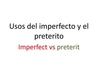 Usos  del  imperfecto  y el  preterito