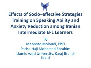 By Mehrdad Moloudi , PhD Parisa Haji Mohamad Ebrahim Islamic Azad University, Karaj Branch (Iran)