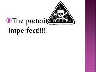 The preterit vs. the imperfect!!!!!