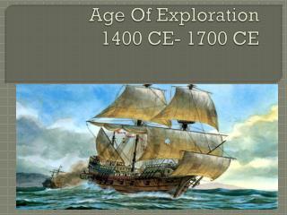 Age Of Exploration  1400 CE- 1700 CE