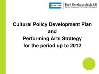 Cultural Policy Development Plan  and  P erforming A rts S trategy for  the period up to 2012