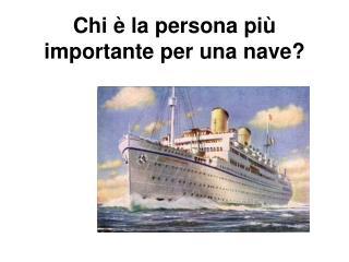 Chi è la persona più importante per una nave?