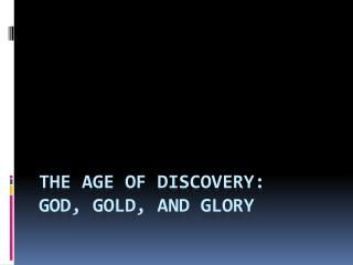 The Age of Discovery:  God, Gold, and Glory