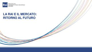 LA RAI E IL MERCATO: RITORNO AL FUTURO