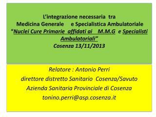 Relatore : Antonio  Perri direttore distretto Sanitario  Cosenza/ Savuto