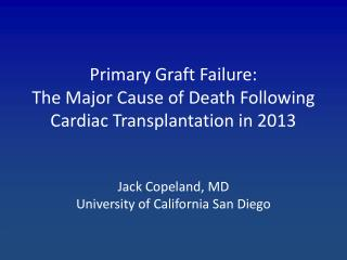Primary Graft  Failure:  The Major Cause of Death Following Cardiac Transplantation in 2013