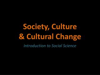 Society, Culture  & Cultural Change