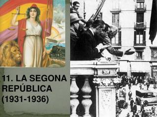 11. LA SEGONA REP�BLICA   (1931-1936)