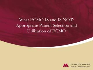 What ECMO IS and IS NOT:  Appropriate Patient Selection and Utilization of ECMO