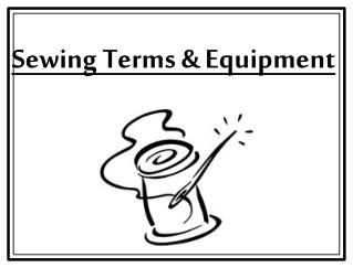 Sewing  Terms & Equipment