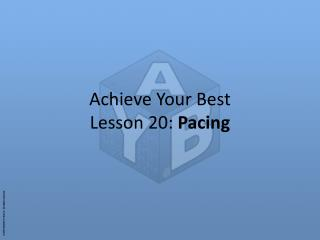 Achieve Your Best Lesson 20:  Pacing