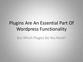 Plugins  Are An Essential Part Of  Wordpress  Functionality