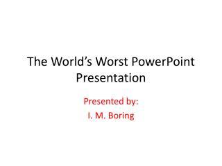 The World's Worst PowerPoint Presentation