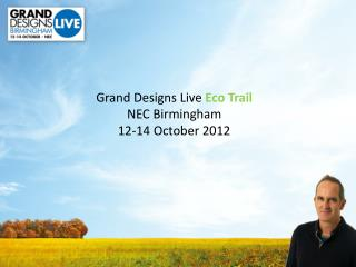 Grand Designs Live  Eco Trail NEC Birmingham  12-14 October 2012
