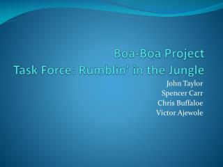 Boa-Boa Project Task  Force:  Rumblin ' in the Jungle