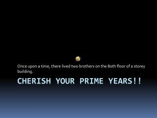 Cherish your prime years!!