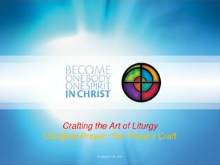 Crafting the Art of Liturgy  Liturgical Prayer: The Priest's Craft