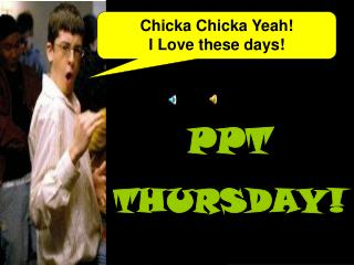 Chicka Chicka Yeah! I Love these days!