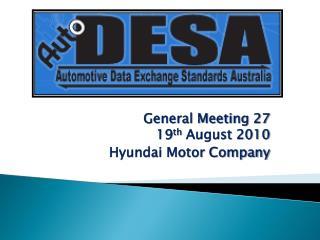 General Meeting 27 19 th  August 2010 Hyundai Motor Company