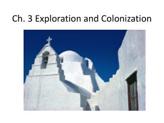 Ch. 3 Exploration  and Colonization