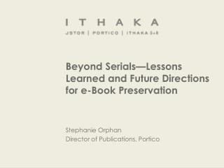 Beyond Serials�Lessons Learned and Future Directions for e-Book Preservation
