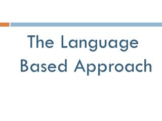 The Language Based Approach