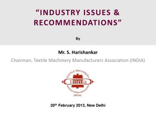 """INDUSTRY ISSUES & RECOMMENDATIONS"" By Mr. S.  Harishankar"