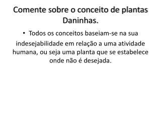Comente sobre o conceito de plantas  Daninhas .